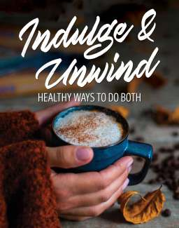 indulge & unwind - healthy ways to do both